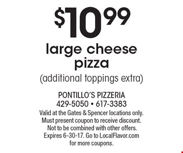 $10.99 large cheese pizza (additional toppings extra). Valid at the Gates & Spencer locations only. Must present coupon to receive discount. Not to be combined with other offers. Expires 6-30-17. Go to LocalFlavor.com for more coupons.