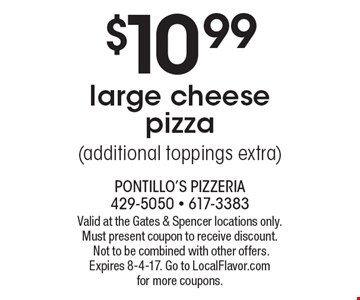 $10.99 large cheese pizza (additional toppings extra). Valid at the Gates & Spencer locations only. Must present coupon to receive discount. Not to be combined with other offers. Expires 8-4-17. Go to LocalFlavor.com for more coupons.