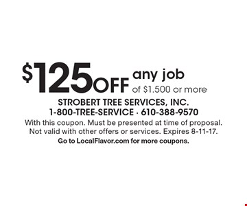 $125 Off any job of $1.500 or more. With this coupon. Must be presented at time of proposal.Not valid with other offers or services. Expires 8-11-17.Go to LocalFlavor.com for more coupons.