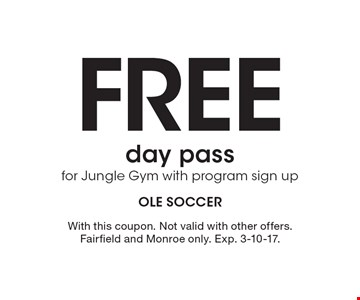 Free day pass for Jungle Gym with program sign up. With this coupon. Not valid with other offers. Fairfield and Monroe only. Exp. 3-10-17.