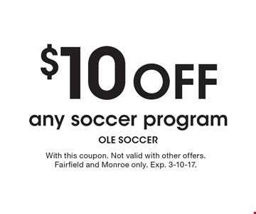 $10 off any soccer program. With this coupon. Not valid with other offers. Fairfield and Monroe only. Exp. 3-10-17.