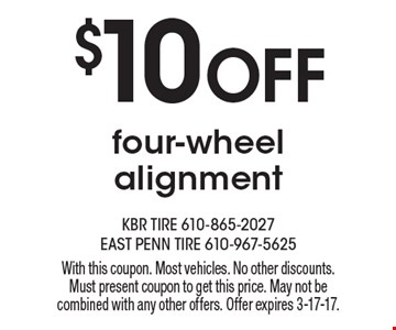 $10 Off four-wheel alignment. With this coupon. Most vehicles. No other discounts. Must present coupon to get this price. May not be combined with any other offers. Offer expires 3-17-17.