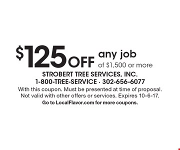 $125 Off any job of $1,500 or more. With this coupon. Must be presented at time of proposal. Not valid with other offers or services. Expires 10-6-17. Go to LocalFlavor.com for more coupons.
