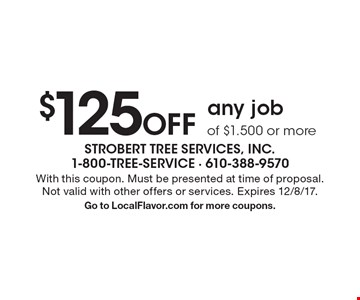 $125 Off any job of $1,500 or more. With this coupon. Must be presented at time of proposal.Not valid with other offers or services. Expires 12/8/17. Go to LocalFlavor.com for more coupons.