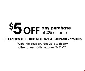 $5 off any purchase of $25 or more. With this coupon. Not valid with any other offers. Offer expires 3-31-17.