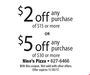 $2 off any purchase of $15 or more. $5 off any purchase of $30 or more. With this coupon. Not valid with other offers. Offer expires 11/30/17.