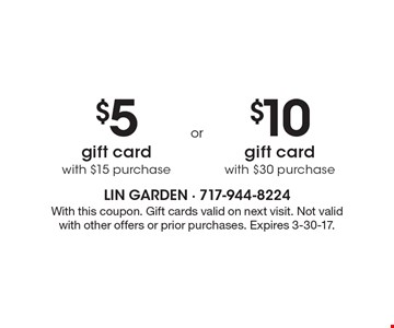 $5 gift card with $15 purchase OR $10 gift card with $30 purchase. With this coupon. Gift cards valid on next visit. Not valid with other offers or prior purchases. Expires 3-10-17.