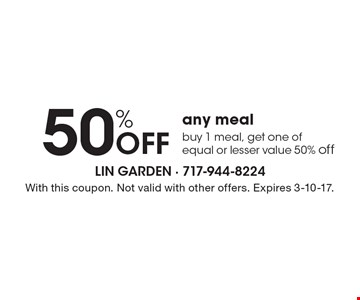 50% Off any meal, buy 1 meal, get one of equal or lesser value 50% off. With this coupon. Not valid with other offers. Expires 3-10-17.