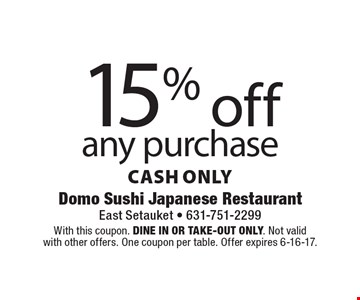 15% off any purchase cash only. With this coupon. Dine in or Take-out only. Not valid with other offers. One coupon per table. Offer expires 6-16-17.