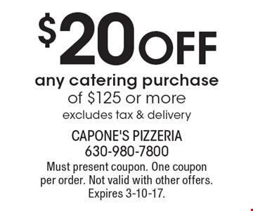 $20 Off any catering purchase of $125 or more. Excludes tax & delivery. Must present coupon. One coupon per order. Not valid with other offers. Expires 3-10-17.