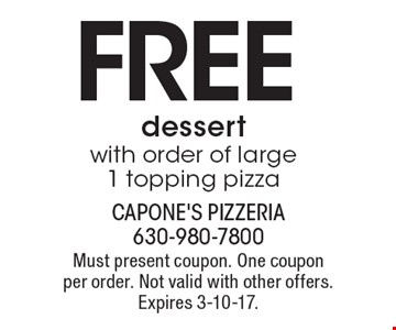 FREE dessert with order of large 1 topping pizza. Must present coupon. One coupon per order. Not valid with other offers. Expires 3-10-17.