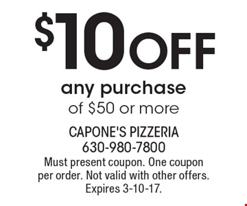 $10 Off any purchase of $50 or more. Must present coupon. One coupon per order. Not valid with other offers. Expires 3-10-17.
