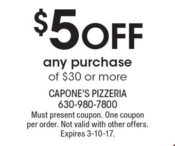 $5 Off any purchase of $30 or more. Must present coupon. One coupon per order. Not valid with other offers. Expires 3-10-17.