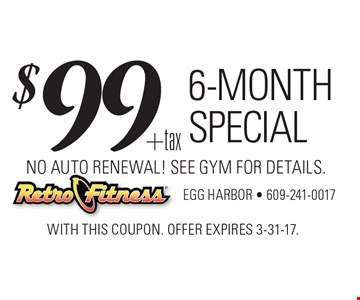$99+tax 6-month special. No Auto Renewal! See gym for details. With this coupon. Offer expires 3-31-17.