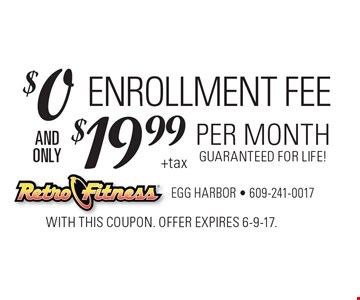 $0 enrollment fee and only $19.99 per month, Guaranteed For Life! With this coupon. Offer expires 6-9-17.