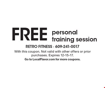 FREE personal training session. With this coupon. Not valid with other offers or prior purchases. Expires 12-15-17. Go to LocalFlavor.com for more coupons.
