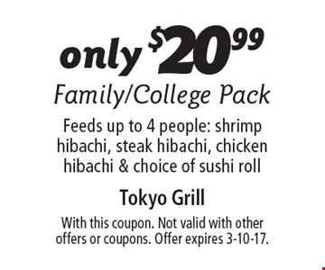 only$2099 Family/College Pack Feeds up to 4 people: shrimp hibachi, steak hibachi, chicken hibachi & choice of sushi roll. With this coupon. Not valid with other  offers or coupons. Offer expires 3-10-17.