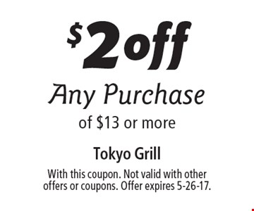 $2 off any purchase of $13 or more. With this coupon. Not valid with other offers or coupons. Offer expires 5-26-17.