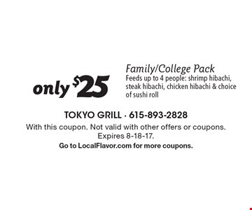 only $25 Family/College Pack Feeds up to 4 people: shrimp hibachi, steak hibachi, chicken hibachi & choice of sushi roll. With this coupon. Not valid with other offers or coupons.Expires 8-18-17. Go to LocalFlavor.com for more coupons.