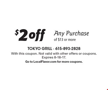 $2 off Any Purchase of $13 or more. With this coupon. Not valid with other offers or coupons.Expires 8-18-17. Go to LocalFlavor.com for more coupons.