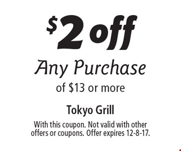 $2 off Any Purchase of $13 or more. With this coupon. Not valid with other offers or coupons. Offer expires 12-8-17.