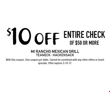 $10 off entire check of $50 or more. With this coupon. One coupon per table. Cannot be combined with any other offers or lunch specials. Offer expires 3-10-17.