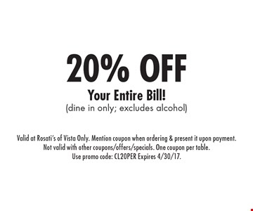 20% off Your Entire Bill! (dine in only; excludes alcohol). Valid at Rosati's of Vista Only. Mention coupon when ordering & present it upon payment.Not valid with other coupons/offers/specials. One coupon per table.Use promo code: CL20PER Expires 4/30/17.