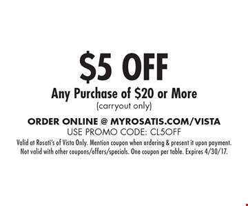 $5 off Any Purchase of $20 or More (carryout only). Valid at Rosati's of Vista Only. Mention coupon when ordering & present it upon payment.Not valid with other coupons/offers/specials. One coupon per table. Expires 4/30/17.