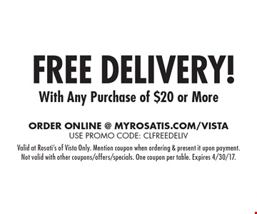 FREE Delivery!  Valid at Rosati's of Vista Only. Mention coupon when ordering & present it upon payment.Not valid with other coupons/offers/specials. One coupon per table. Expires 4/30/17.