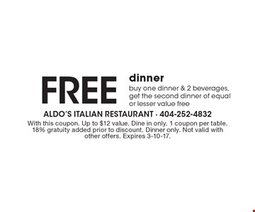 Free dinner. buy one dinner & 2 beverages, get the second dinner of equal or lesser value free. With this coupon. Up to $12 value. Dine in only. 1 coupon per table. 18% gratuity added prior to discount. Dinner only. Not valid with other offers. Expires 3-10-17.