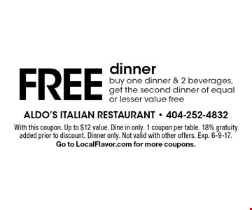Free dinner. Buy one dinner & 2 beverages, get the second dinner of equal or lesser value free. With this coupon. Up to $12 value. Dine in only. 1 coupon per table. 18% gratuity added prior to discount. Dinner only. Not valid with other offers. Exp. 6-9-17.Go to LocalFlavor.com for more coupons.
