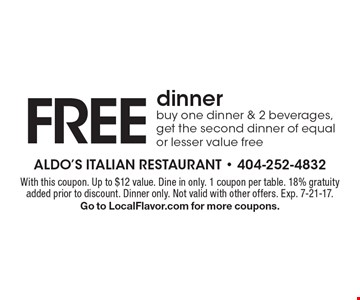 Free dinner. Buy one dinner & 2 beverages, get the second dinner of equal or lesser value free. With this coupon. Up to $12 value. Dine in only. 1 coupon per table. 18% gratuity added prior to discount. Dinner only. Not valid with other offers. Exp. 7-21-17. Go to LocalFlavor.com for more coupons.