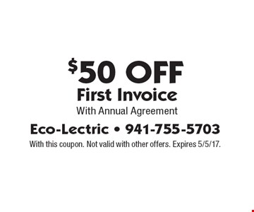 $50 Off First Invoice With Annual Agreement. With this coupon. Not valid with other offers. Expires 5/5/17.