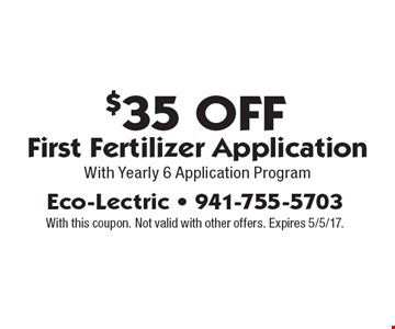 $35 Off First Fertilizer Application With Yearly 6 Application Program. With this coupon. Not valid with other offers. Expires 5/5/17.