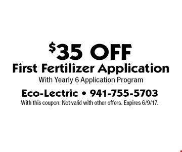 $35 Off First Fertilizer Application With Yearly 6 Application Program. With this coupon. Not valid with other offers. Expires 6/9/17.
