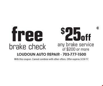 $25 off any brake service of $200 or more. OR free brake check. With this coupon. Cannot combine with other offers. Offer expires 3/24/17.