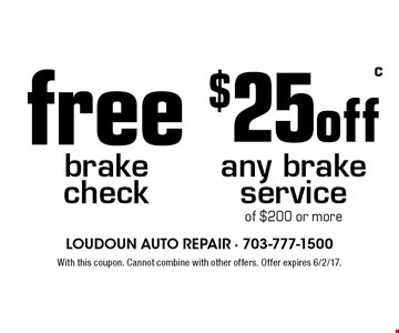 $25 off any brake service of $200 or more. free brake check. With this coupon. Cannot combine with other offers. Offer expires 6/2/17.
