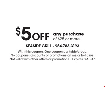 $5 Off any purchase of $25 or more. With this coupon. One coupon per table/group. No coupons, discounts or promotions on major holidays. Not valid with other offers or promotions. Expires 3-10-17.
