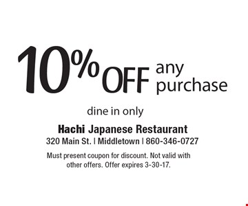 10%OFF any purchase dine in only. Must present coupon for discount. Not valid with other offers. Offer expires 3-30-17.
