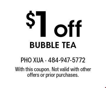 $1 off bubble tea. With this coupon. Not valid with other offers or prior purchases.