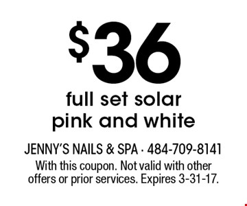 $36 full set solar pink and white. With this coupon. Not valid with other offers or prior services. Expires 3-31-17.