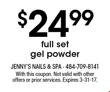 $24.99 full set gel powder. With this coupon. Not valid with other offers or prior services. Expires 3-31-17.