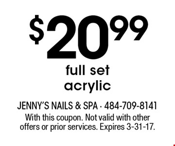$20.99 full set acrylic. With this coupon. Not valid with other offers or prior services. Expires 3-31-17.