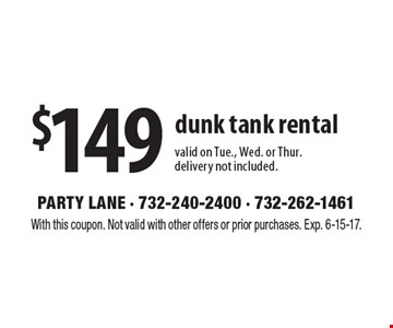 $149 dunk tank rental. Valid on Tue., Wed. or Thur. Delivery not included. With this coupon. Not valid with other offers or prior purchases. Exp. 6-15-17.