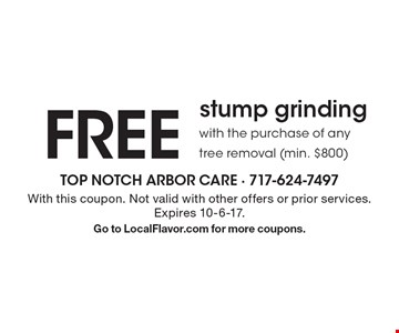 FREE stump grinding with the purchase of any tree removal (min. $800) . With this coupon. Not valid with other offers or prior services. Expires 10-6-17. Go to LocalFlavor.com for more coupons.
