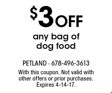 $3 off any bag of dog food. With this coupon. Not valid with other offers or prior purchases. Expires 4-14-17.