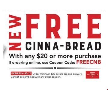 NEW. Free Cinna-Bread with any $20 or more purchase. If ordering online, use coupon code: FREECNB. Expires 4-30-17. Order minimum $20 before tax and delivery. Cannot be combined with any other coupon.