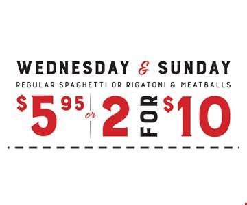 Regular spaghetti or rigatoni & meatballs $5.95 OR 2 for $10.