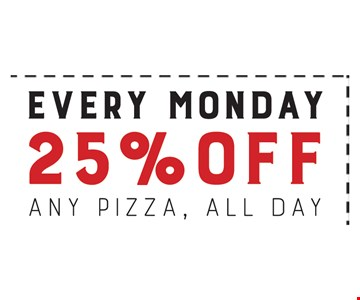 25% off any pizza, all day. Every Monday.