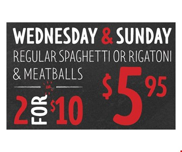 Regular Rigatoni or Spaghetti 2 for 10 & Sunday $5.95